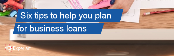 6 tips to help you plan for business loans